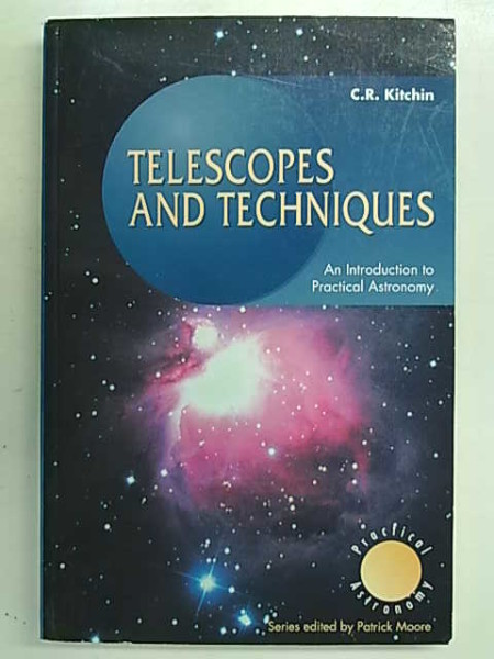 Telescopes and Techniques - An Introduction to Practical Astronomy, C.R. Kitchin