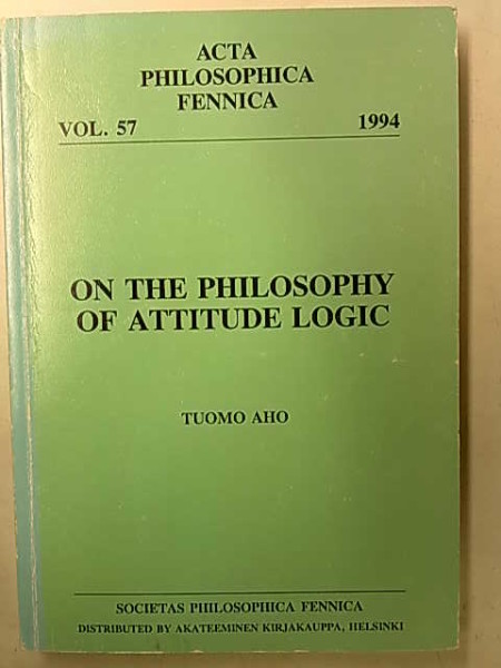 Acta Philosophica Fennica Vol. 57 1994 - On the Philosophy of Attitude Logic, Tuomo Aho