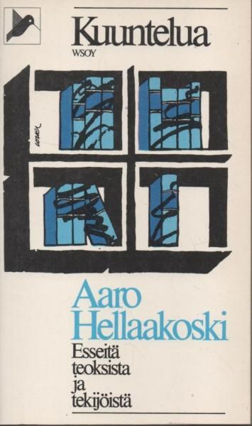Kuuntelua : esseitä teoksista ja tekijöistä, Aaro Hellaakoski