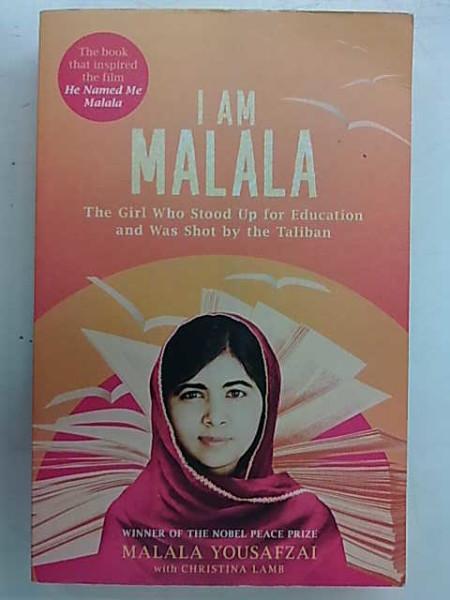 I am Malala - The Girl Who Stood Up for Education and Was Shot by the Taliban, Malala Yousafzai