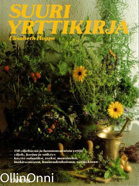 Suuri yrttikirja : 150 kasvia, niiden viljely, korjuu ja käyttö, Elisabeth Hoppe