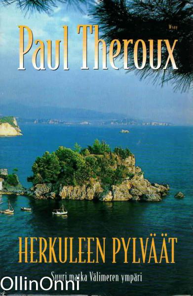 Herkuleen pylväät : suuri matka Välimeren ympäri, Paul Theroux
