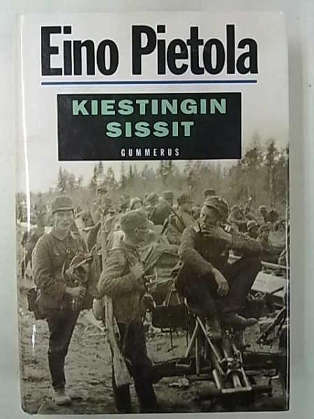 Kiestingin sissit (sis. Sissipataljoona tulessa. Pääjärven sissit. Jääkärit, eteenpäin.), Eino Pietola