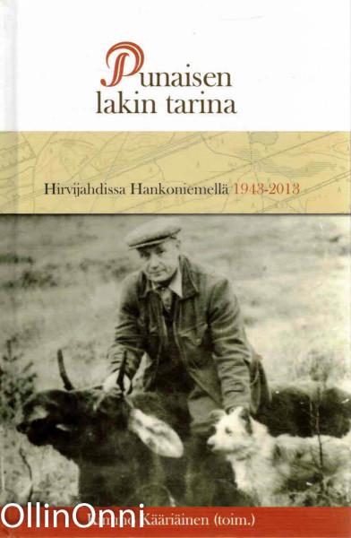 Punaisen lakin tarina - Hirvijahdissa Hankoniemellä 1943-2013, Kimmo Kääriäinen