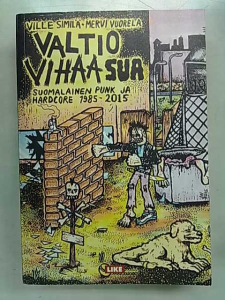 Valtio vihaa sua - Suomalainen punk ja hardcore 1985-2015, Ville Similä