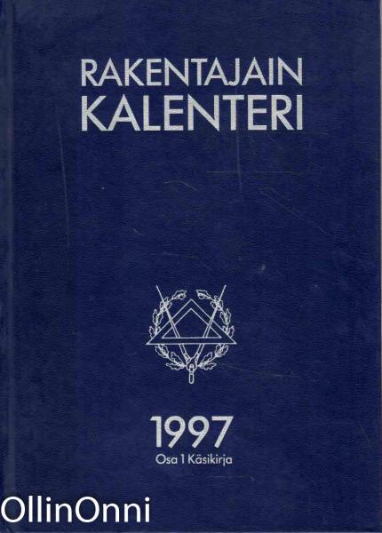 Rakentajain kalenteri 1997 - Osa I Käsikirja, Useita Toimituskunta