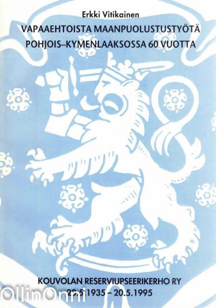Vapaaehtoista maanpuolustustyötä Pohjois-Kymenlaaksossa 60 vuotta - Kouvolan Reserviupseerikerho ry 20.5.1935-20.5.1995, Erkki Vitikainen