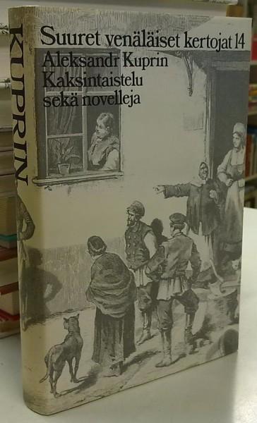 Kaksintaistelu sekä novelleja (Olesja / Granaattikoru) (Suuret venäläiset kertojat 14), Aleksandr Kuprin