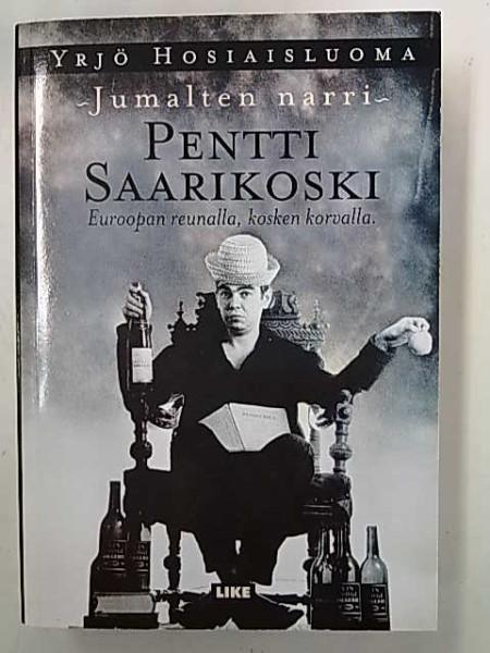 Euroopan reunalla, kosken korvalla : jumalten narri Pentti Saarikoski, Yrjö Hosiaisluoma