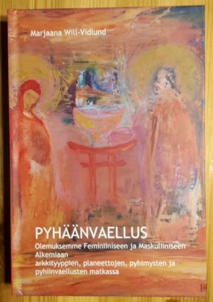 Pyhäänvaellus - Olemuksemme Feminiiniseen ja Maskuliiniseen Alkeamiaan arkkityyppien, planeettojen, pyhimysten ja pyhiinvaellusten matkassa, Marjaana Will-Vidlund