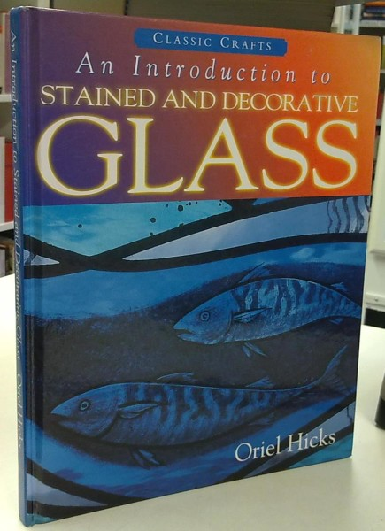 An Introduction to Stained and Decorative Glass, Oriel Hicks
