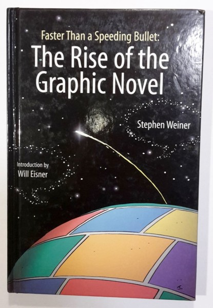 Faster Than a Speeding Bullet: The rise of the Graphic Novel (Introduction by Will Eisner), Stephen Weiner