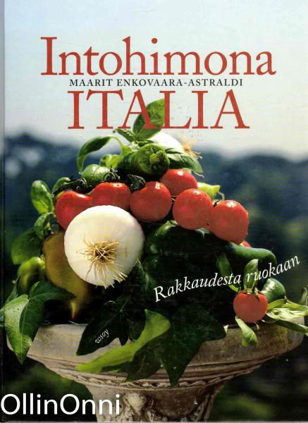 Intohimona Italia : rakkaudesta ruokaan, Maarit Enkovaara-Astraldi