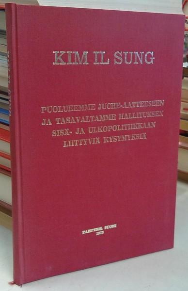 Puolueemme Juche-aatteeseen ja tasavaltamme hallituksen sisä- ja ulkopoliitiikkaan liittyviä kysymyksiä, Il Sung Kim