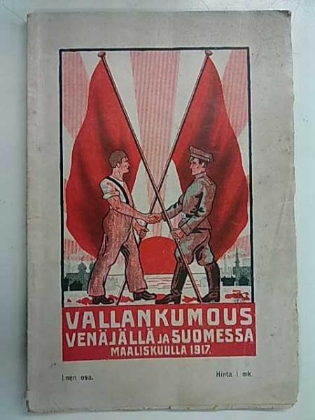 Vallankumous Venäjällä ja Suomessa maaliskuulla 1917. Seikkaperäinen esitys vallankumousliikkeen pyörteistä ja sen vaikutuksista - I:nen osa,