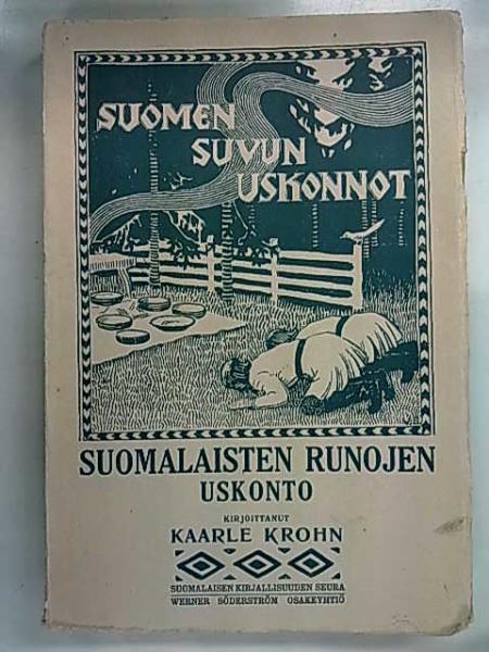 Suomen suvun uskonnot - Suomalaisten runojen uskonto, Kaarle Krohn