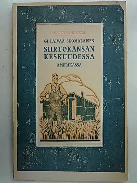 64 päivää suomalaisen siirtokansan keskuudessa Amerikassa, Lauri Perälä