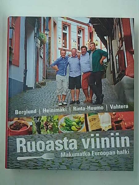 Ruoasta viiniin : makumatka Euroopan halki, Juha Berglund