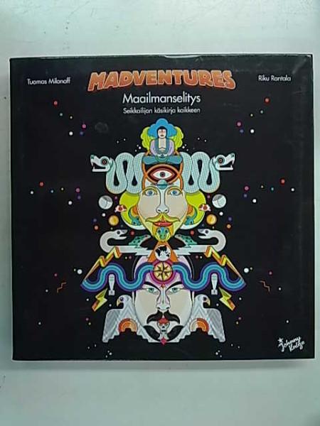 Madventures : maailmanselitys : seikkailijan käsikirja kaikkeen, Tuomas Milonoff