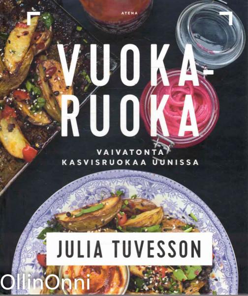 Vuokaruokaa - Vaivatonta kasvisruokaa uunissa, Julia Tuvesson
