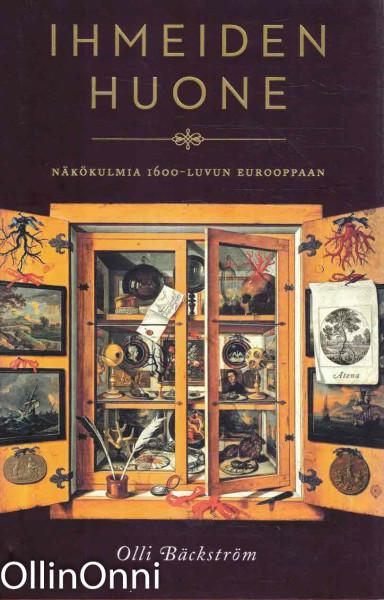Ihmeiden huone : näkökulmia 1600-luvun Eurooppaan, Olli Bäckström