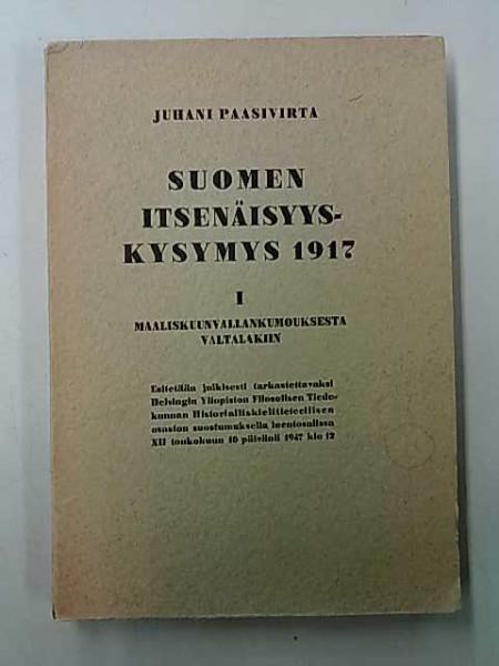 Suomen itsenäisyyskysymys 1917 I maaliskuunvallankumouksesta valtalakiin, Juhani Paasivirta