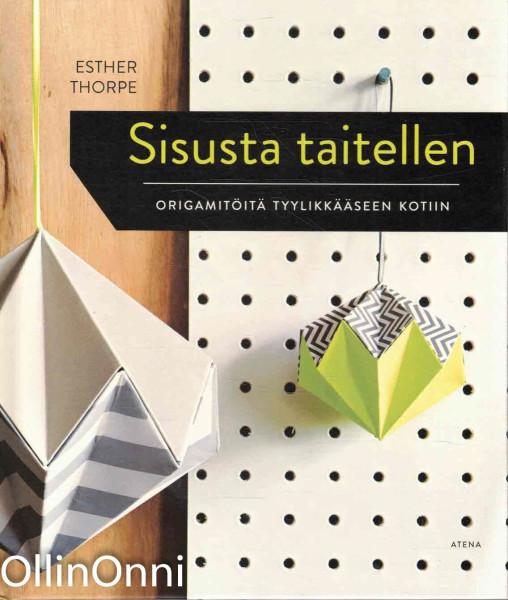 Sisusta taitellen - Origamitöitä tyylikkääseen kotiin, Esther Thorpe