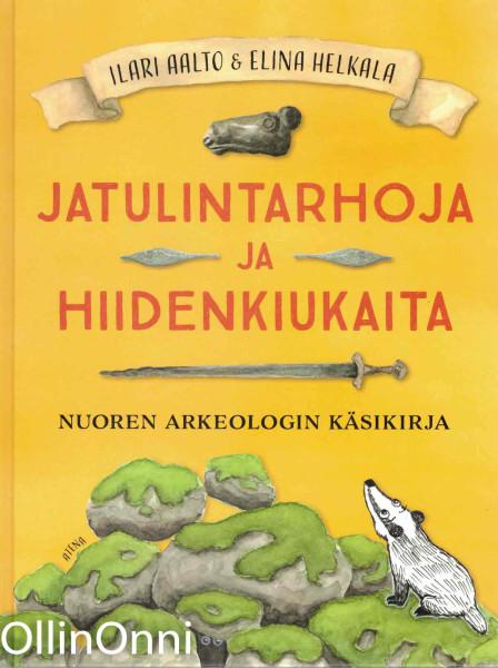 Jatulintarhoja ja hiidenkiukaita - Nuoren arkeologin käsikirja, Ilari Aalto