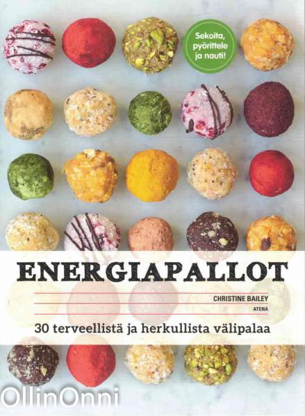 Energiapallot - 30 terveellistä ja herkullista välipalaa, Christine Bailey