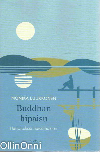 Buddhan hipaisu - Harjoituksia hereilläoloon, Monika Luukkonen