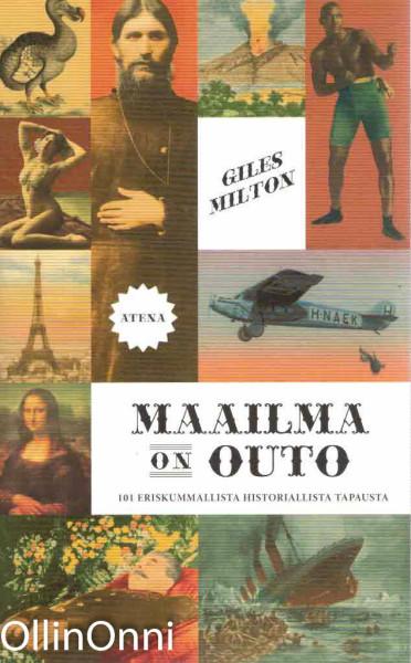 Maailma on outo - 101 eriskummallista historiallista tapausta, Giles Milton