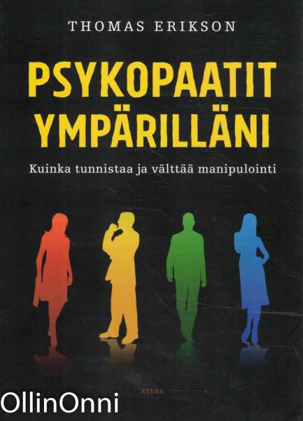 Psykopaatit ympärilläni - Kuinka tunnistaa ja välttää manipulointi, Thomas Erikson
