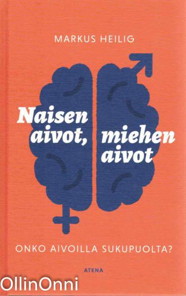 Naisen aivot, miehen aivot - Onko aivoilla sukupuolta?, Markus Heilig