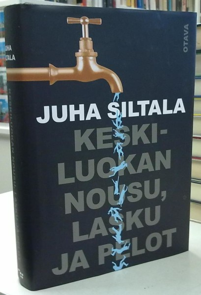 Keskiluokan nousu, lasku ja pelot, Juha Siltala