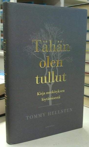 Tähän olen tullut - Kirja merkityksen löytämisestä, Tommy Hellsten