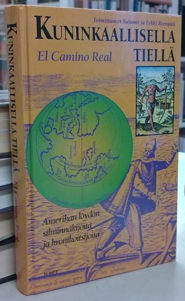 Kuninkaallisella tiellä - El Camino Real - Amerikan löydön silminnäkijöitä ja kronikoitsijoita, Sulamit Reenpää