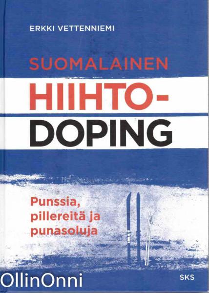 Suomalainen hiihtodoping - Punssia, pillereitä ja punasoluja, Erkki Vettenniemi
