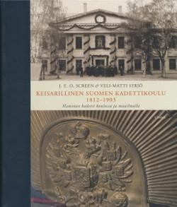 Keisarillinen Suomen kadettikoulu 1812-1903 : Haminan kadetit koulussa ja maailmalla, J. E. O. Screen