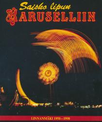Saisko lipun karuselliin Linnanmäki 1950-1990, Eeva-Kaarina Holopainen