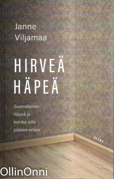 Hirveä häpeä - Suomalainen häpeä ja kuinka siitä pääsee eroon, Janne Viljamaa