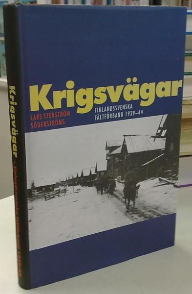 Krigsvägar - Finlandssvenska fältförband 1939-44, Lars Stenström