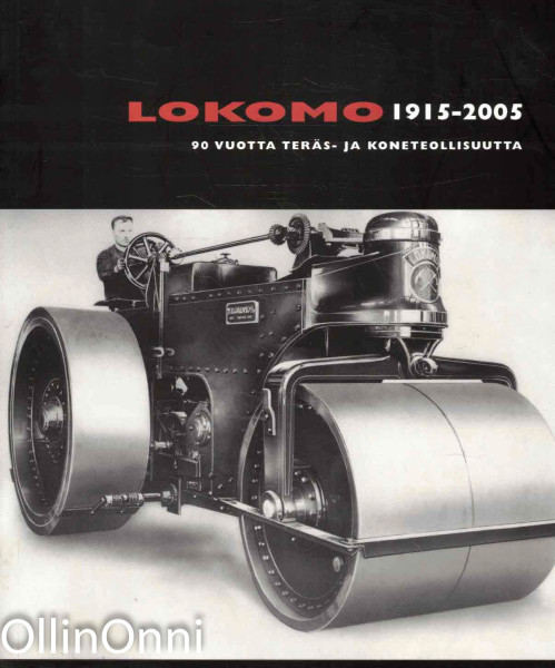 Lokomo 1915-2005 : 90 vuotta teräs- ja koneteollisuutta, Mika Törmä