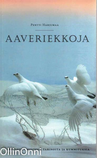Aaveriekkoja - Lappilaisia mystisiä tarinoita ja kummituksia, Pentti Harjumaa