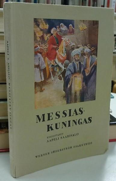 Messiaskuningas - Evankeliumien Jeesus juutalaisen kirjallisuuden valossa, Aapeli Saarisalo