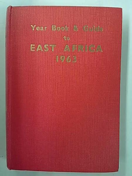 Year Book & Guide to East Africa 1963. Kenya, Uganda, Tanganyika, Zanzibar, Portueguese East Africa, Mauritius, Seychelles, etc. with Atlas, Folding Map and Town Plans., A. Gordon-Brown