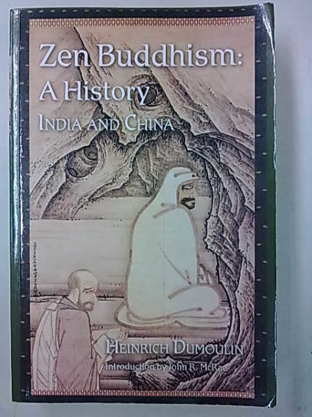 Zen Buddhism: A History (Volume I) - India and China, Heinrich Dumoulin