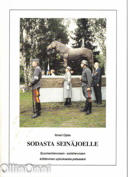 Sodasta Seinäjoelle : Suomenhevosen, sotahevosen kiittäminen ajatuksesta patsaaksi, Ilmari Ojala