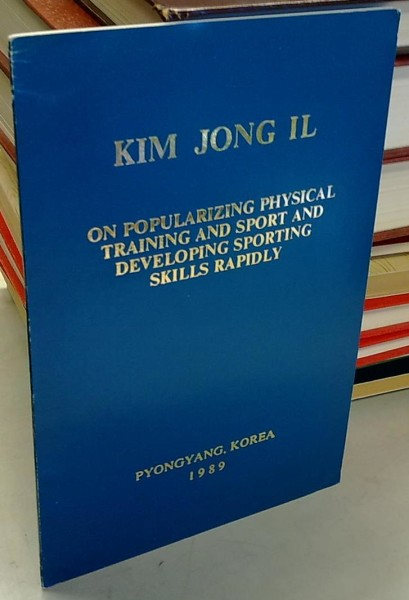 On Popularizing Physical Training And Sport And Developing Sporting Skills Rapidly - Talk to the Officials in the Field of Physical Training and Sport May 19, 1986, Jong Il Kim