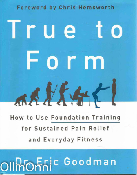 True to Form - How to Use Foundation Training for Sustained Pain Relief and Everyday Fitness, Dr. Eric Goodman