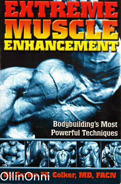 Extreme Muscle Enhancement - Bodybuilding's Most Powerful Techniques, Carlon M. Colker, MD, FACN